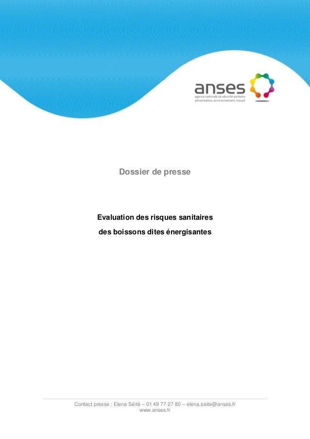 Dossier de presse  Evaluation des risques sanitaires des boissons dites énergisantes  Contact presse : Elena Séité – 01 49...