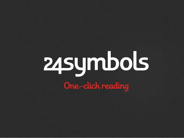 24s = cloud + social + freemium 24symbols is a platform to read eBooks on the Internet, with your friends and based on a s...