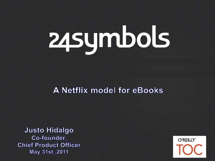 A NetflixmodelforeBooks<br />Justo Hidalgo<br />Co-founder, <br />ChiefProductOfficer<br />May31st ,2011<br />