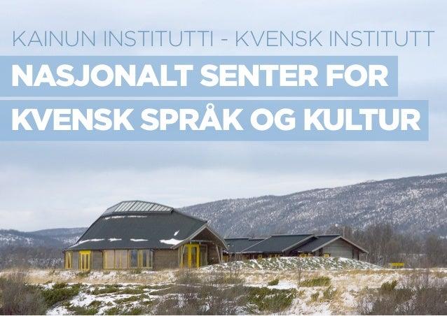 KAINUN INSTITUTTI - KVENSK INSTITUTT  NASJONALT SENTER FOR KVENSK SPRÅK OG KULTUR