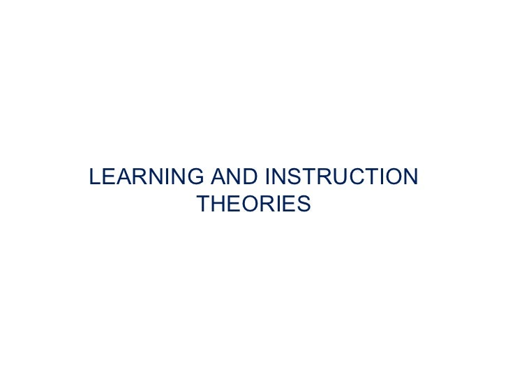 LEARNING AND INSTRUCTION        THEORIES