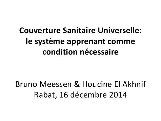 Couverture Sanitaire Universelle: le système apprenant comme condition nécessaire Bruno Meessen & Houcine El Akhnif Rabat,...