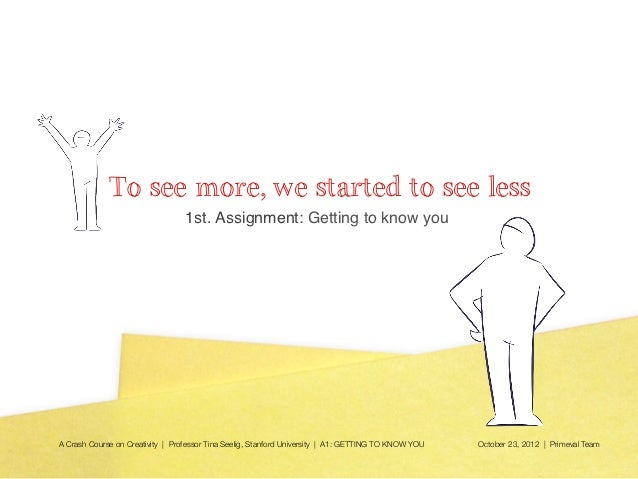 To see more, we started to see less                                  1st. Assignment: Getting to know you!A Crash Course o...