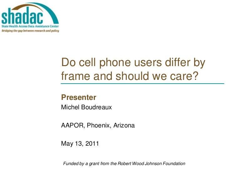 Do cell phone users differ by frame and should we care?<br />Presenter<br />Michel Boudreaux <br />AAPOR, Phoenix, Arizona...