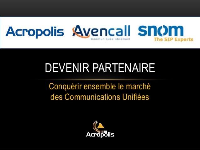 DEVENIR PARTENAIRE Conquérir ensemble le marché des Communications Unifiées