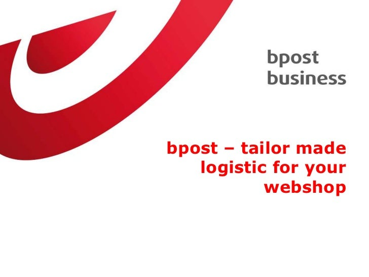 bpost – tailor made   logistic for your           webshop