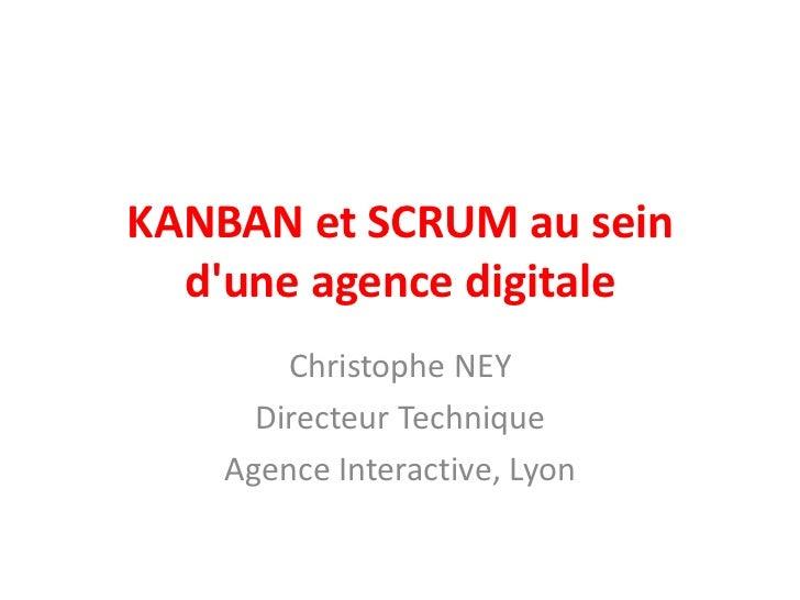 KANBAN et SCRUM au sein  dune agence digitale        Christophe NEY      Directeur Technique    Agence Interactive, Lyon