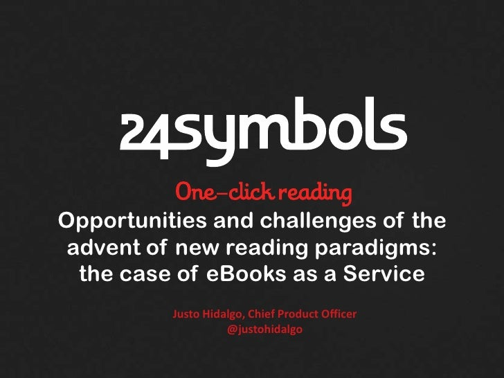 Opportunities and challenges of the advent of new reading paradigms:  the case of eBooks as a Service          Justo Hidal...