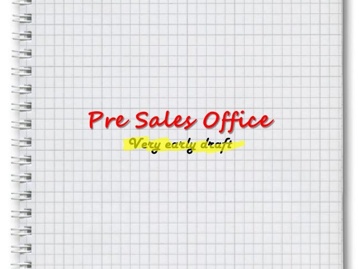 Pre Sales Office    Very early draft