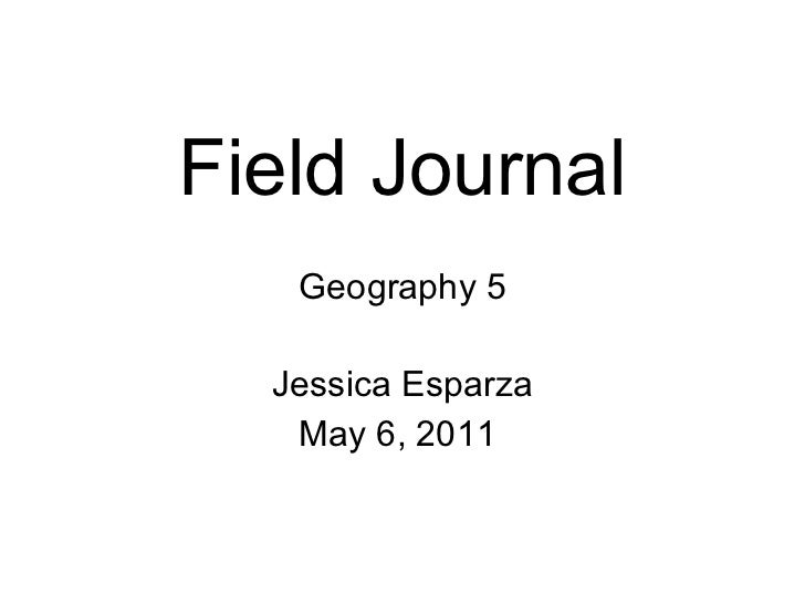 Field Journal Geography 5 Jessica Esparza May 6, 2011
