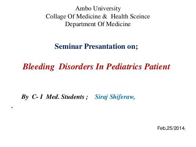 Seminar Presantation on; Bleeding Disorders In Pediatrics Patient By C- I Med. Students ; Siraj Shiferaw, . 1 Ambo Univers...