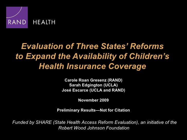 Evaluation of Three States' Reforms  to Expand the Availability of Children's  Health Insurance Coverage  Carole Roan Gres...