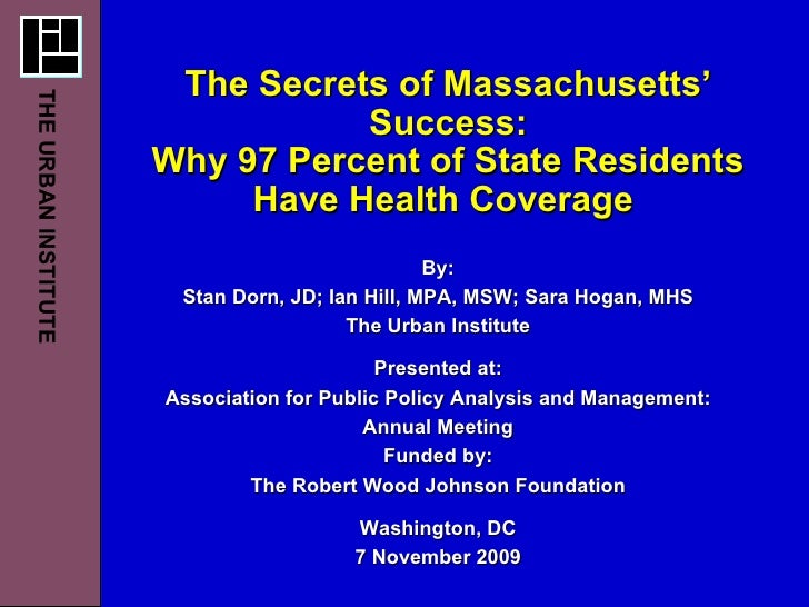 The Secrets of Massachusetts' Success: Why 97 Percent of State Residents Have Health Coverage  By: Stan Dorn, JD; Ian Hill...