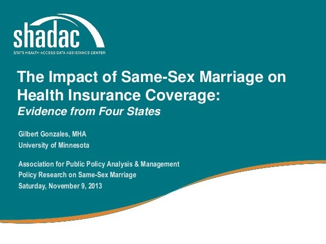 The Impact of Same-Sex Marriage on Health Insurance Coverage: Evidence from Four States Gilbert Gonzales, MHA University o...