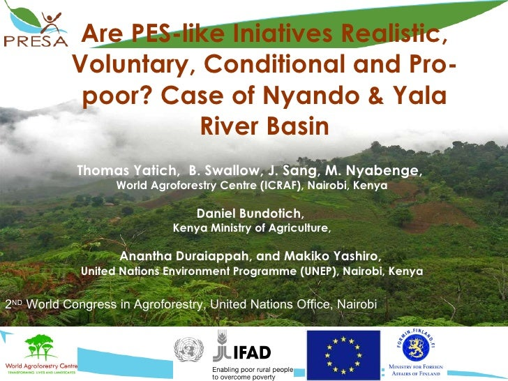 Are PES-like Iniatives Realistic, Voluntary, Conditional and Pro-poor? Case of Nyando & Yala River Basin Thomas Yatich,  B...