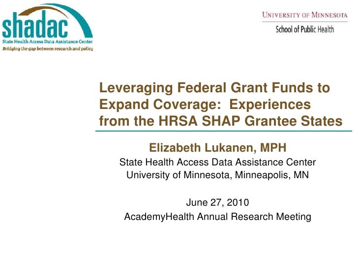 Leveraging Federal Grant Funds to Expand Coverage:  Experiences from the HRSA SHAP Grantee States<br />Elizabeth Lukanen, ...