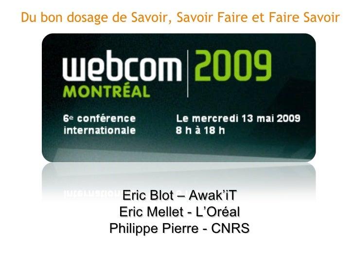 Du bon dosage de Savoir, Savoir Faire et Faire Savoir Eric Blot – Awak'iT Eric Mellet - L'Oréal Philippe Pierre - CNRS
