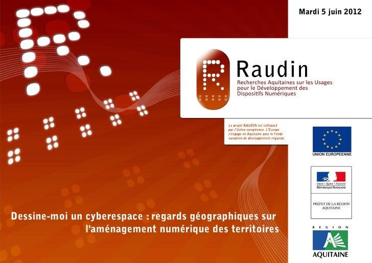 Mardi 5 juin 2012Dessine-moi un cyberespace : regards géographiques sur               laménagement numérique des territoires