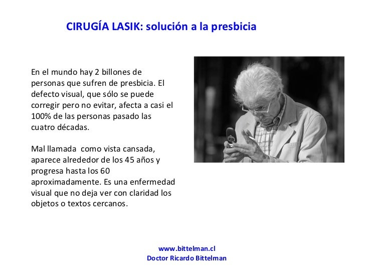 www.bittelman.cl Doctor Ricardo Bittelman CIRUGÍA LASIK: solución a la presbicia En el mundo hay 2 billones de personas qu...