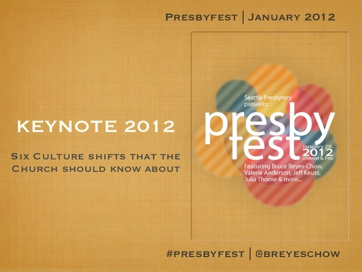 Presbyfest | January 2012KEYNOTE 2012Six Culture shifts that theChurch should know about                        #presbyfes...
