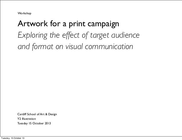 Workshop  Artwork for a print campaign Exploring the effect of target audience and format on visual communication  Cardiff...