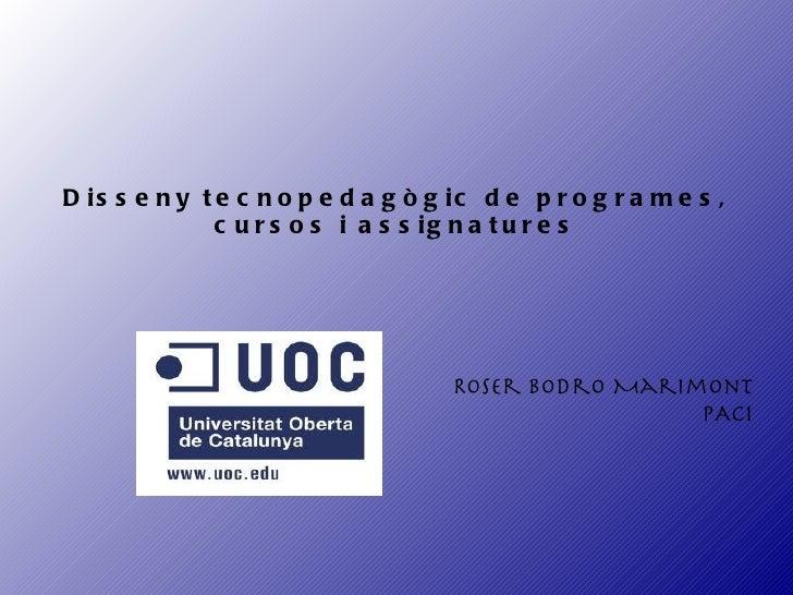 Disseny tecnopedagògic de programes, cursos i assignatures Roser Bodro Marimont PAC1
