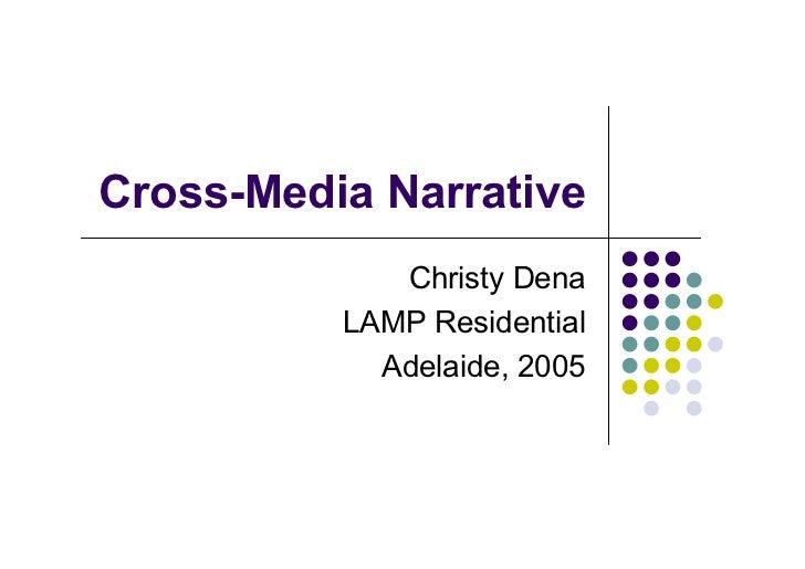 Cross-Media Narrative              Christy Dena           LAMP Residential             Adelaide, 2005
