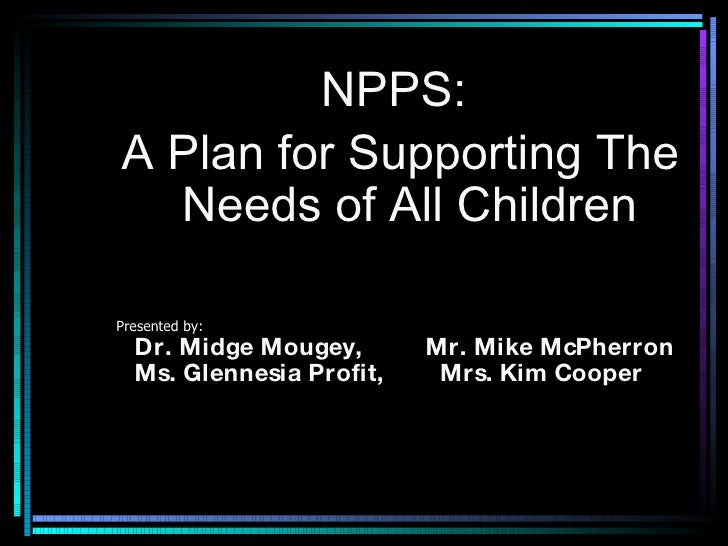 <ul><ul><ul><li>NPPS:  </li></ul></ul></ul><ul><ul><ul><li>A Plan for Supporting The Needs of All Children </li></ul></ul>...