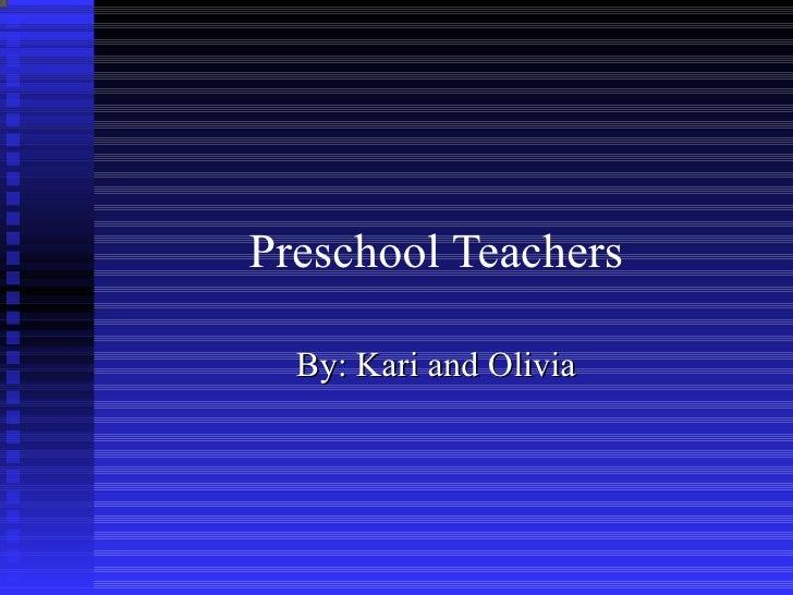 Preschool Teachers By: Kari and Olivia