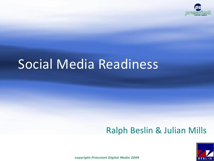 Social Media Readiness                              Ralph Beslin & Julian Mills          copyright Prescient Digital Media...