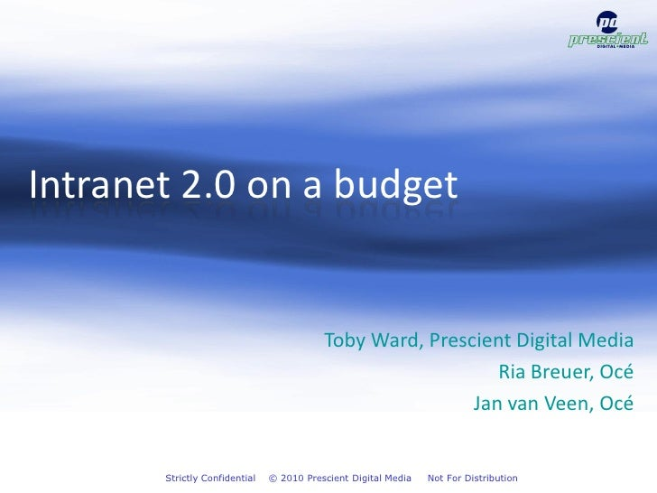 Intranet 2.0 on a budget                                             Toby Ward, Prescient Digital Media                   ...