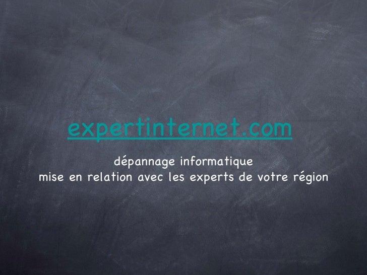 expertinternet.com <ul><li>dépannage informatique </li></ul><ul><li>mise en relation avec les experts de votre région </li...