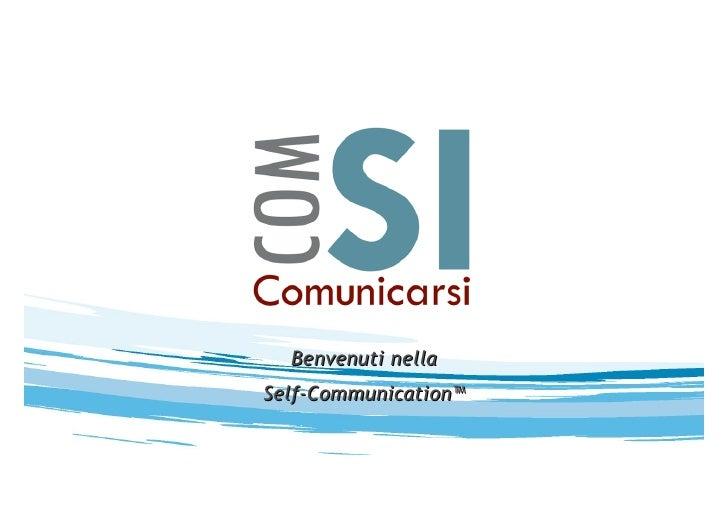 SI COM Comunicarsi                     Benvenuti nella               Self-Communication™