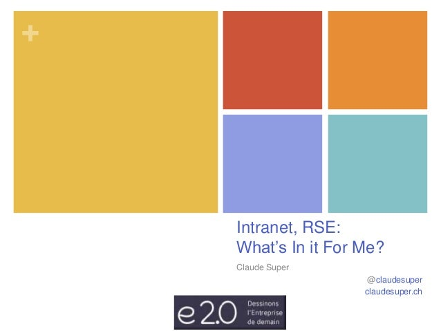 +  Intranet, RSE:  What's In it For Me?  Claude Super  @claudesuper  claudesuper.ch