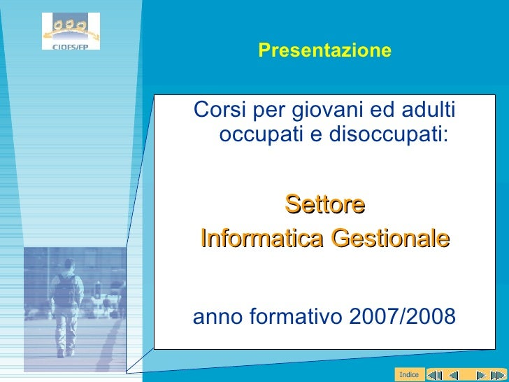 <ul><li>Corsi per giovani ed adulti occupati e disoccupati: </li></ul><ul><li>Settore </li></ul><ul><li>Informatica Gestio...