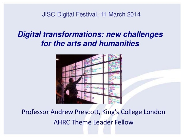 Professor Andrew Prescott, King's College London AHRC Theme Leader Fellow JISC Digital Festival, 11 March 2014 Digital tra...