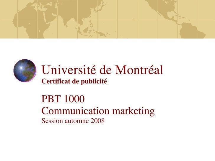Université de Montréal Certificat de publicité PBT 1000  Communication marketing Session automne 2008