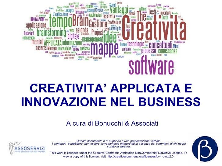 CREATIVITA' APPLICATA E INNOVAZIONE NEL BUSINESS A cura di Bonucchi & Associati Questo documento è di supporto a una prese...