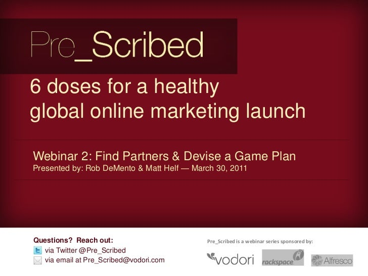 6 doses for a healthy global online marketing launch<br />Webinar 2: Find Partners & Devise a Game Plan <br />Presented by...