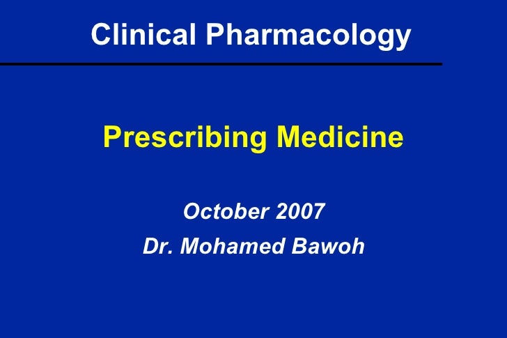 Clinical Pharmacology <ul><li>Prescribing Medicine </li></ul><ul><li>October 2007 </li></ul><ul><li>Dr. Mohamed Bawoh </li...