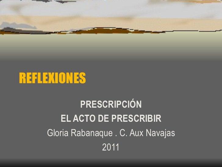 REFLEXIONES PRESCRIPCIÓN EL ACTO DE PRESCRIBIR Gloria Rabanaque . C. Aux Navajas 2011