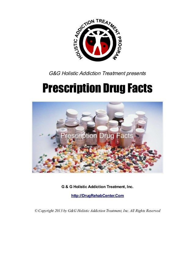 G&G Holistic Addiction Treatment presents     Prescription Drug Facts                G & G Holistic Addiction Treatment, I...