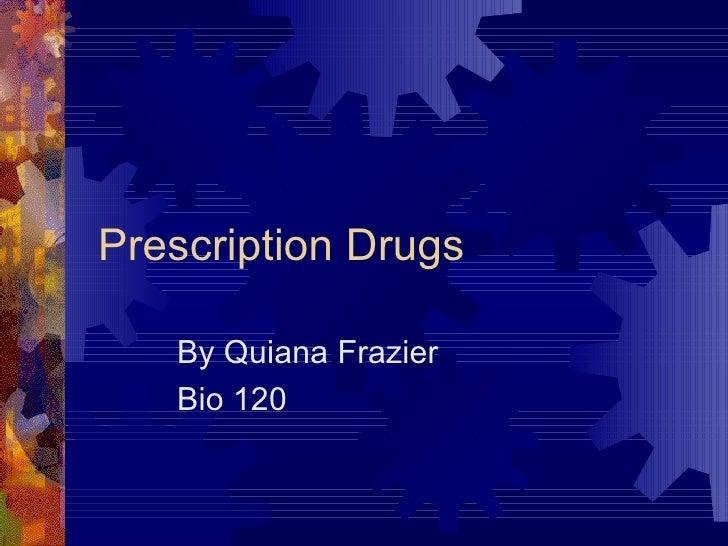 Prescription Drugs By Quiana Frazier Bio 120