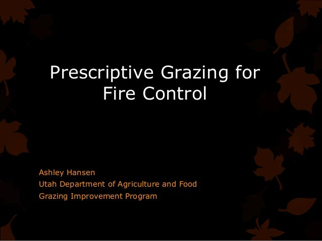 Prescriptive Grazing for Fire Control  Ashley Hansen Utah Department of Agriculture and Food Grazing Improvement Program