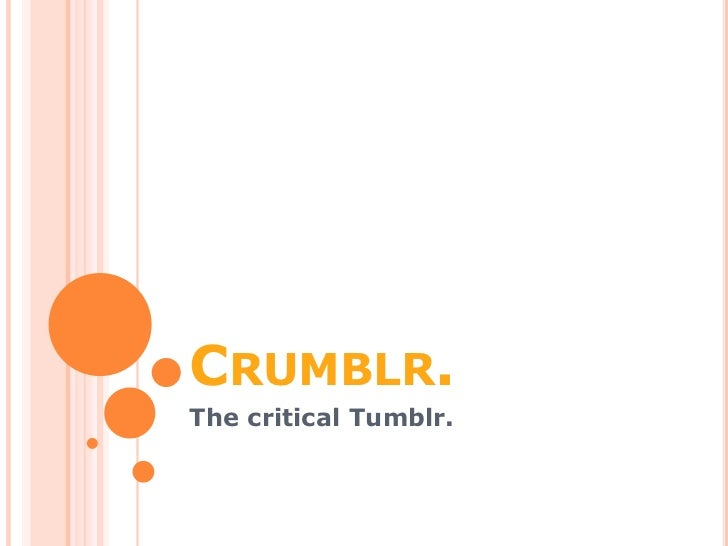 Crumblr.<br />The critical Tumblr.<br />
