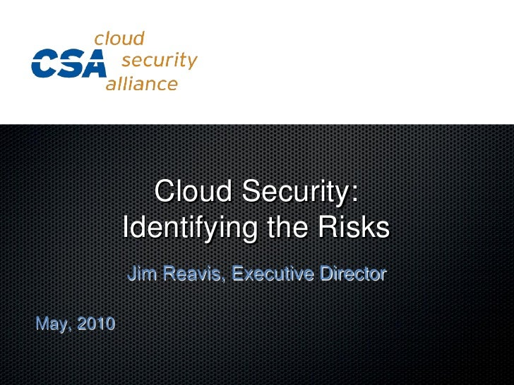 Cloud Security:             Identifying the Risks             Jim Reavis, Executive Director  May, 2010