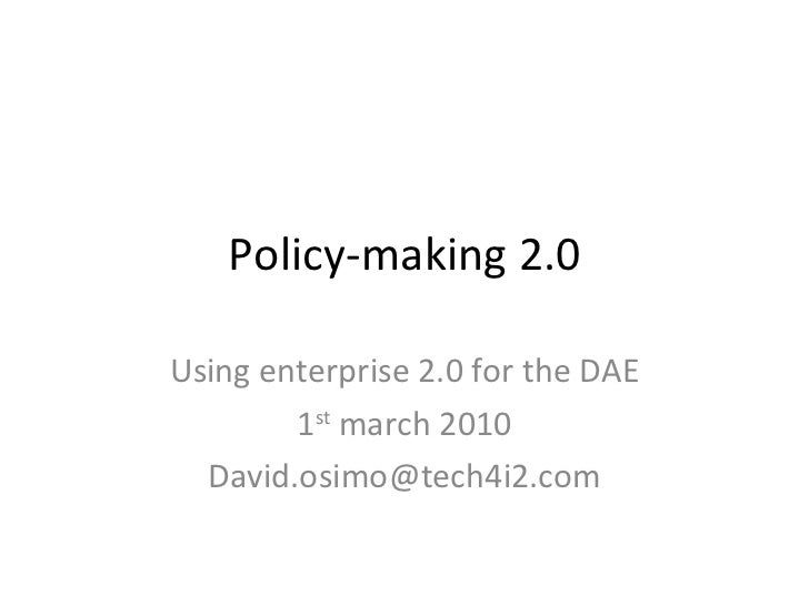 Policy-making 2.0 Using enterprise 2.0 for the DAE 1 st  march 2010 [email_address]