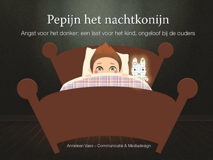 Angst voor het donker: een last voor het kind, ongeloof bij de ouders                  Anneleen Vaes – Communicatie & Medi...