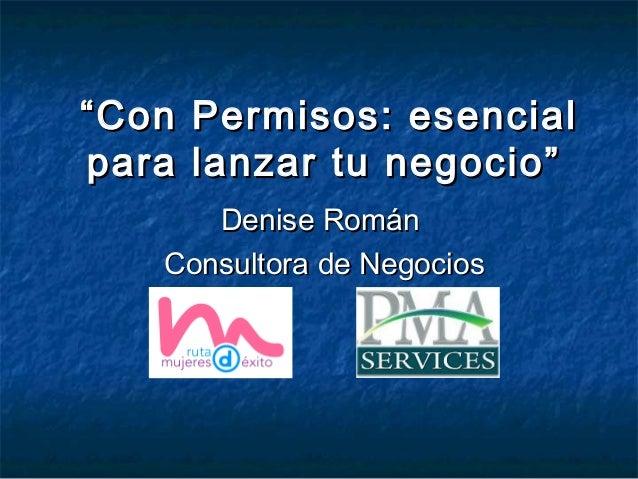 """""Con Permisos: esencialCon Permisos: esencial para lanzar tu negocio""para lanzar tu negocio"" Denise RománDenise Román Con..."