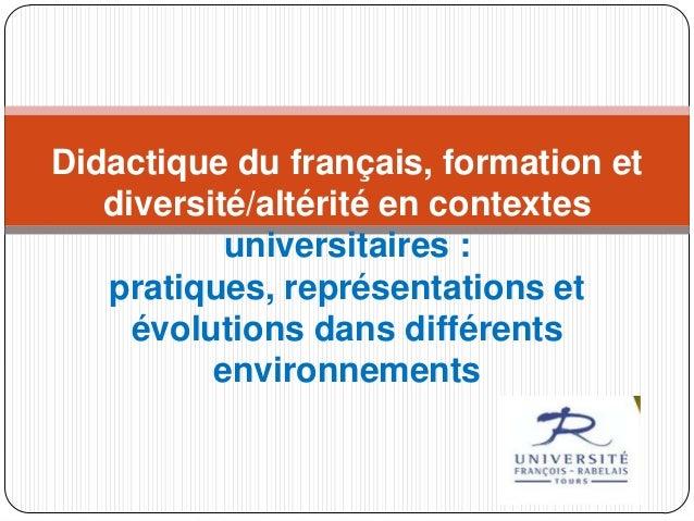 Didactique du français, formation et diversité/altérité en contextes universitaires : pratiques, représentations et évolut...